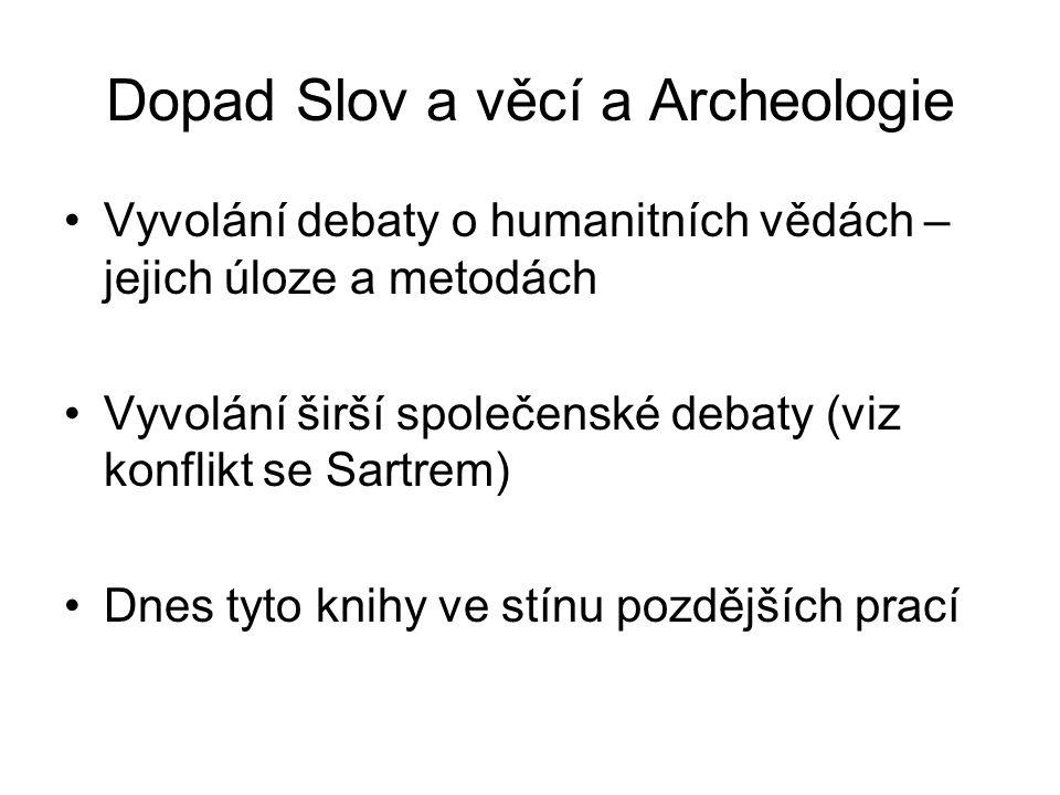 Dopad Slov a věcí a Archeologie Vyvolání debaty o humanitních vědách – jejich úloze a metodách Vyvolání širší společenské debaty (viz konflikt se Sartrem) Dnes tyto knihy ve stínu pozdějších prací