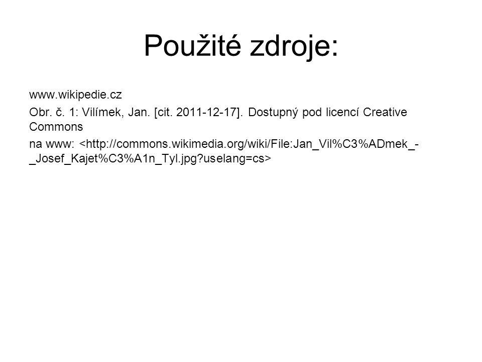 Použité zdroje: www.wikipedie.cz Obr. č. 1: Vilímek, Jan. [cit. 2011-12-17]. Dostupný pod licencí Creative Commons na www: