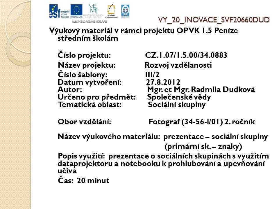 VY_20_INOVACE_SVF20660DUD Výukový materiál v rámci projektu OPVK 1.5 Peníze středním školám Číslo projektu: CZ.1.07/1.5.00/34.0883 Název projektu: Rozvoj vzdělanosti Číslo šablony: III/2 Datum vytvoření: 27.8.2012 Autor: Mgr.