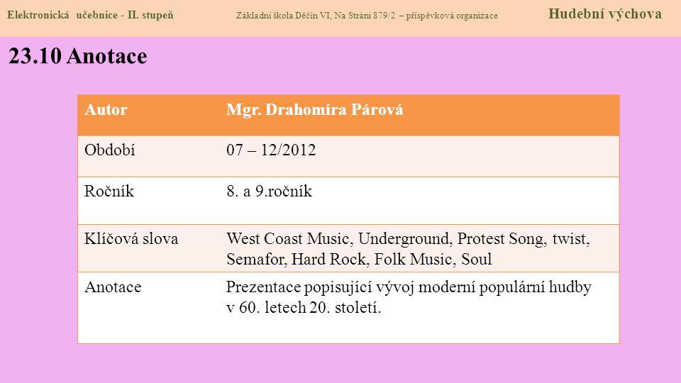 Elektronická učebnice - II. stupeň Základní škola Děčín VI, Na Stráni 879/2 – příspěvková organizace Hudební výchova 23.10 Anotace AutorMgr. Drahomíra