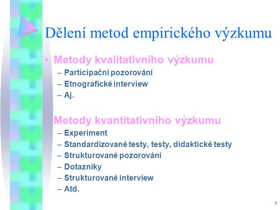 5 Dělení metod empirického výzkumu Metody kvalitativního výzkumu –Participační pozorování –Etnografické interview –Aj. Metody kvantitativního výzkumu