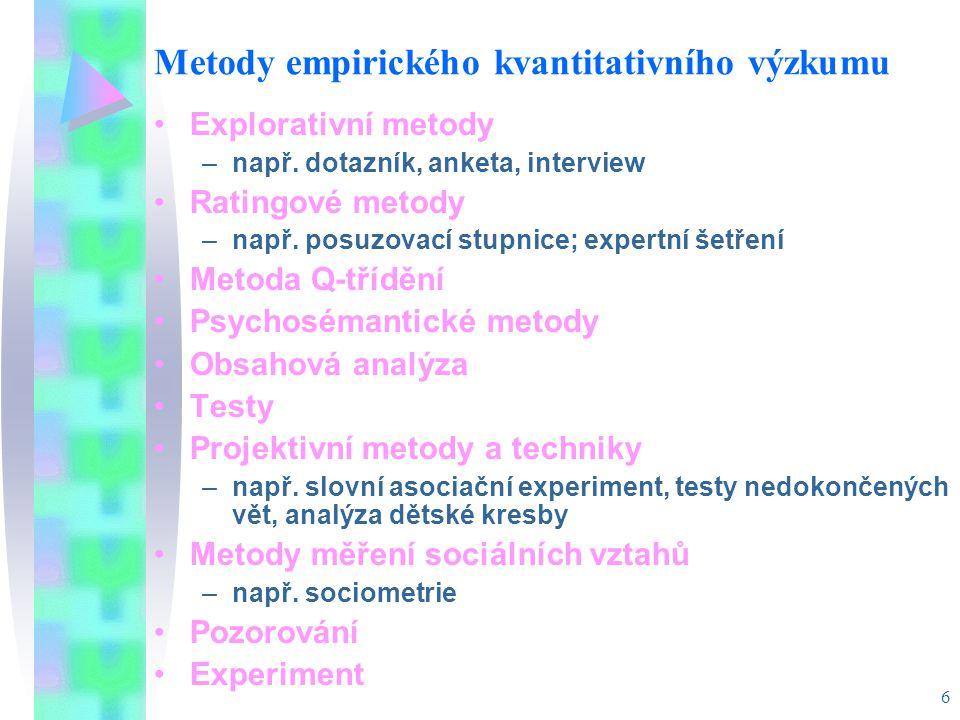 6 Metody empirického kvantitativního výzkumu Explorativní metody –např. dotazník, anketa, interview Ratingové metody –např. posuzovací stupnice; exper