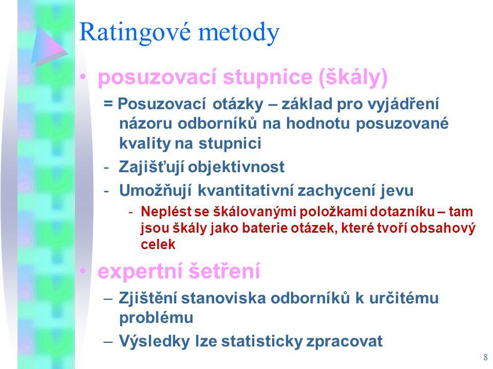 8 Ratingové metody posuzovací stupnice (škály) = Posuzovací otázky – základ pro vyjádření názoru odborníků na hodnotu posuzované kvality na stupnici -