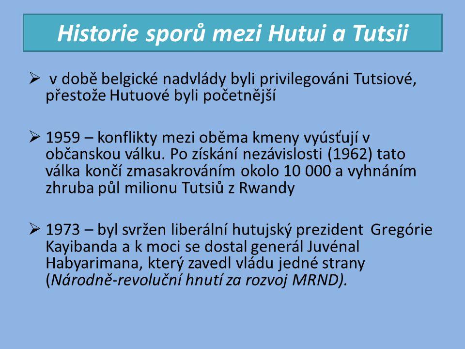 Historie sporů mezi Hutui a Tutsii  v době belgické nadvlády byli privilegováni Tutsiové, přestože Hutuové byli početnější  1959 – konflikty mezi ob