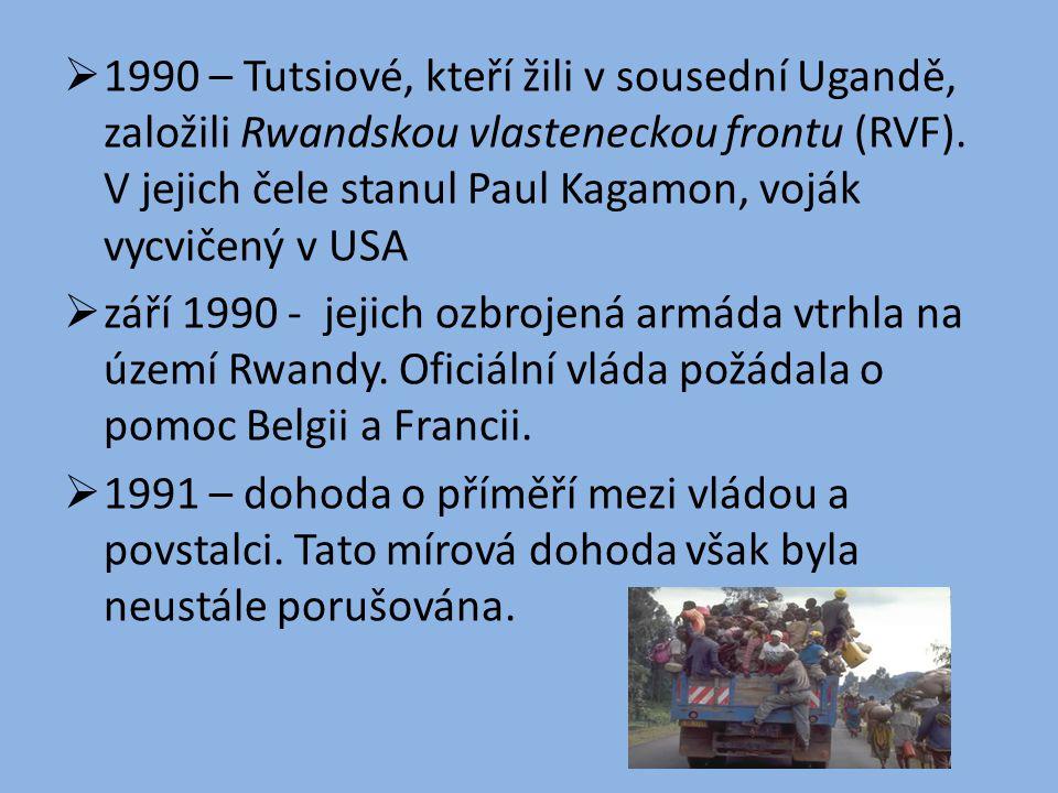  1990 – Tutsiové, kteří žili v sousední Ugandě, založili Rwandskou vlasteneckou frontu (RVF). V jejich čele stanul Paul Kagamon, voják vycvičený v US