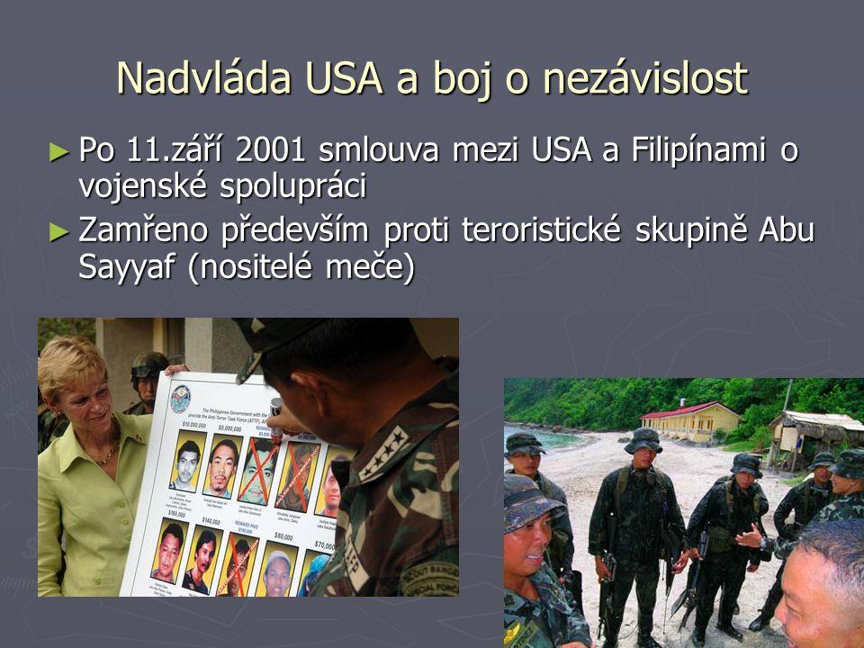 Nadvláda USA a boj o nezávislost ► Po 11.září 2001 smlouva mezi USA a Filipínami o vojenské spolupráci ► Zamřeno především proti teroristické skupině Abu Sayyaf (nositelé meče)