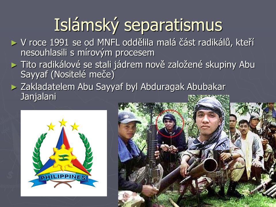 Islámský separatismus ► V roce 1991 se od MNFL oddělila malá část radikálů, kteří nesouhlasili s mírovým procesem ► Tito radikálové se stali jádrem nově založené skupiny Abu Sayyaf (Nositelé meče) ► Zakladatelem Abu Sayyaf byl Abduragak Abubakar Janjalani