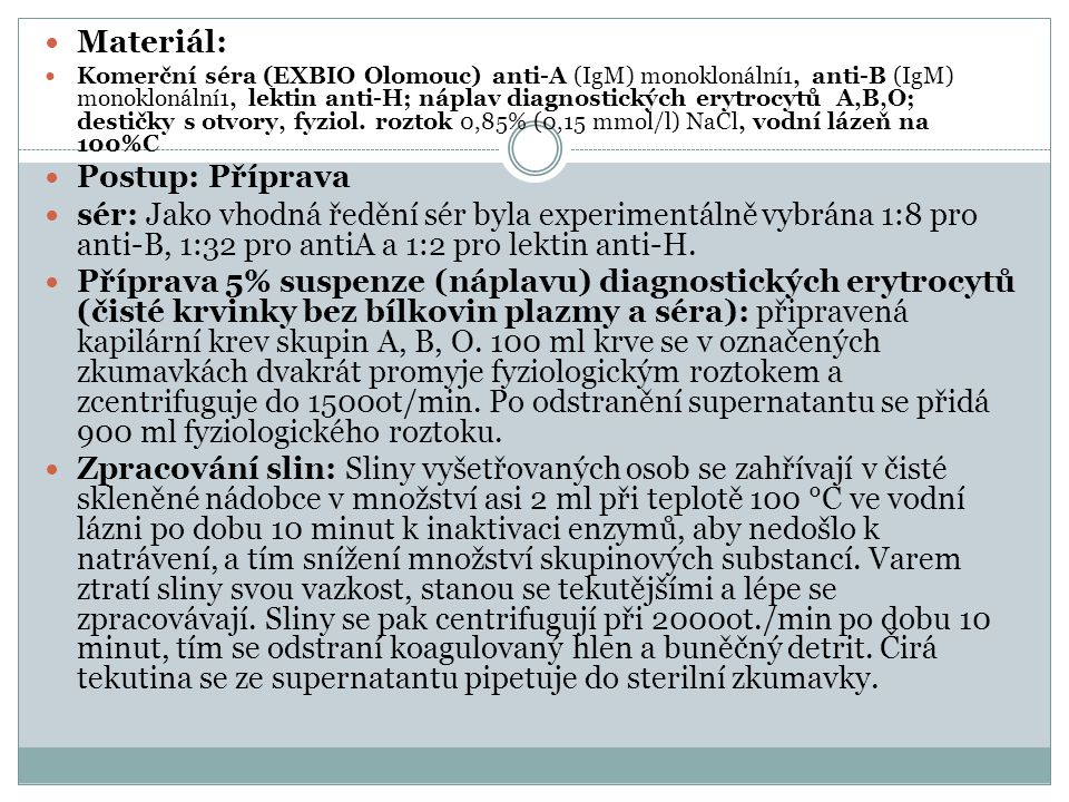 Materiál: Komerční séra (EXBIO Olomouc) anti-A (IgM) monoklonální1, anti-B (IgM) monoklonální1, lektin anti-H; náplav diagnostických erytrocytů A,B,O;