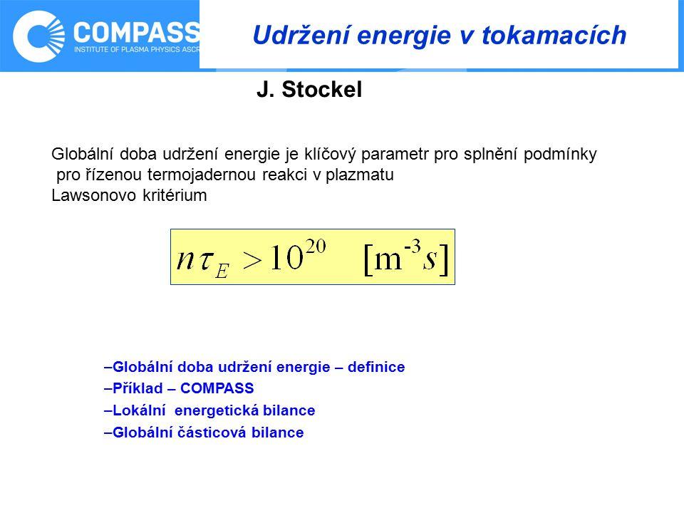 Udržení energie v tokamacích –Globální doba udržení energie – definice –Příklad – COMPASS –Lokální energetická bilance –Globální částicová bilance J.