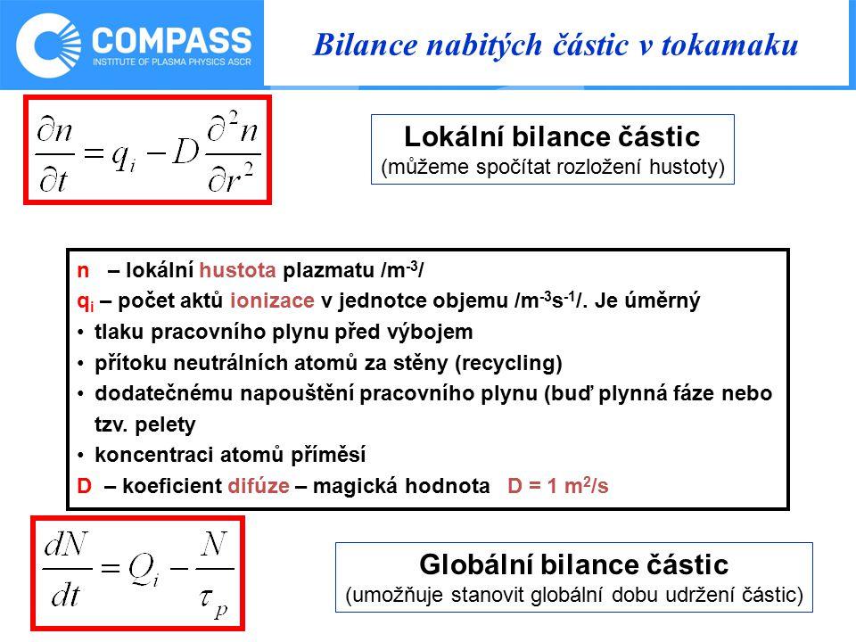 Bilance nabitých částic v tokamaku n – lokální hustota plazmatu /m -3 / q i – počet aktů ionizace v jednotce objemu /m -3 s -1 /.