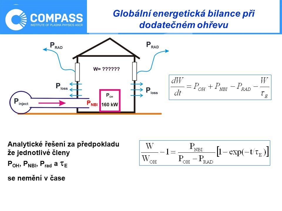 Global energy confinement time Globální energetická bilance při dodatečném ohřevu Analytické řešení za předpokladu že jednotlivé členy P OH, P NBI, P rad a  E se nemění v čase P NBI