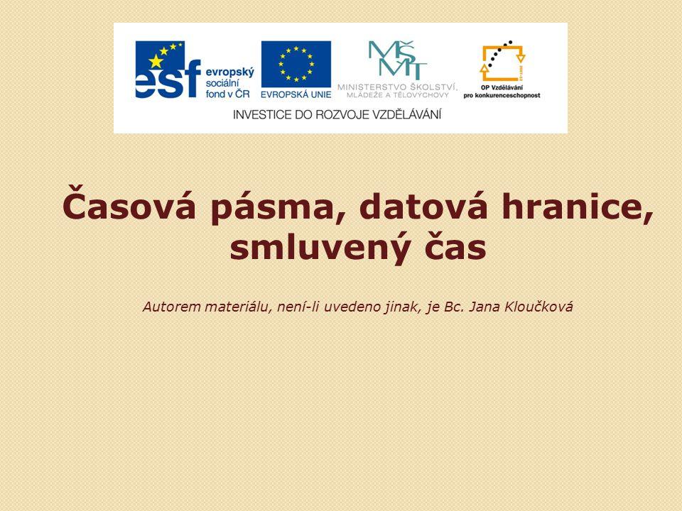 Časová pásma, datová hranice, smluvený čas Autorem materiálu, není-li uvedeno jinak, je Bc. Jana Kloučková