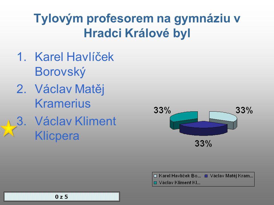 Tylovým profesorem na gymnáziu v Hradci Králové byl 0 z 5 1.Karel Havlíček Borovský 2.Václav Matěj Kramerius 3.Václav Kliment Klicpera