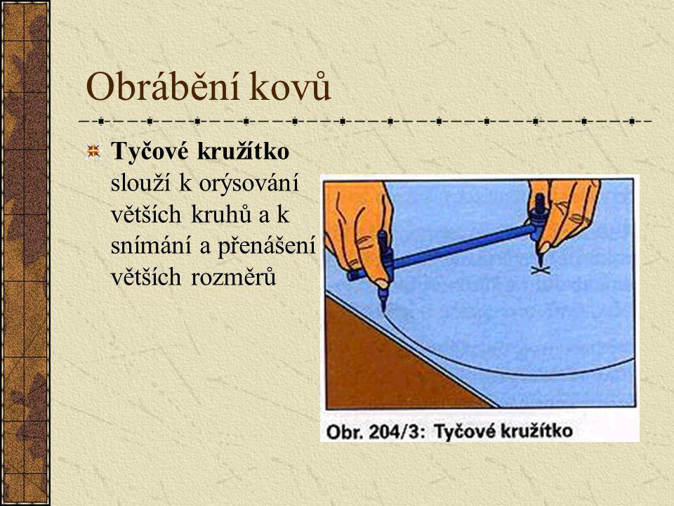 Obrábění kovů Tyčové kružítko slouží k orýsování větších kruhů a k snímání a přenášení větších rozměrů