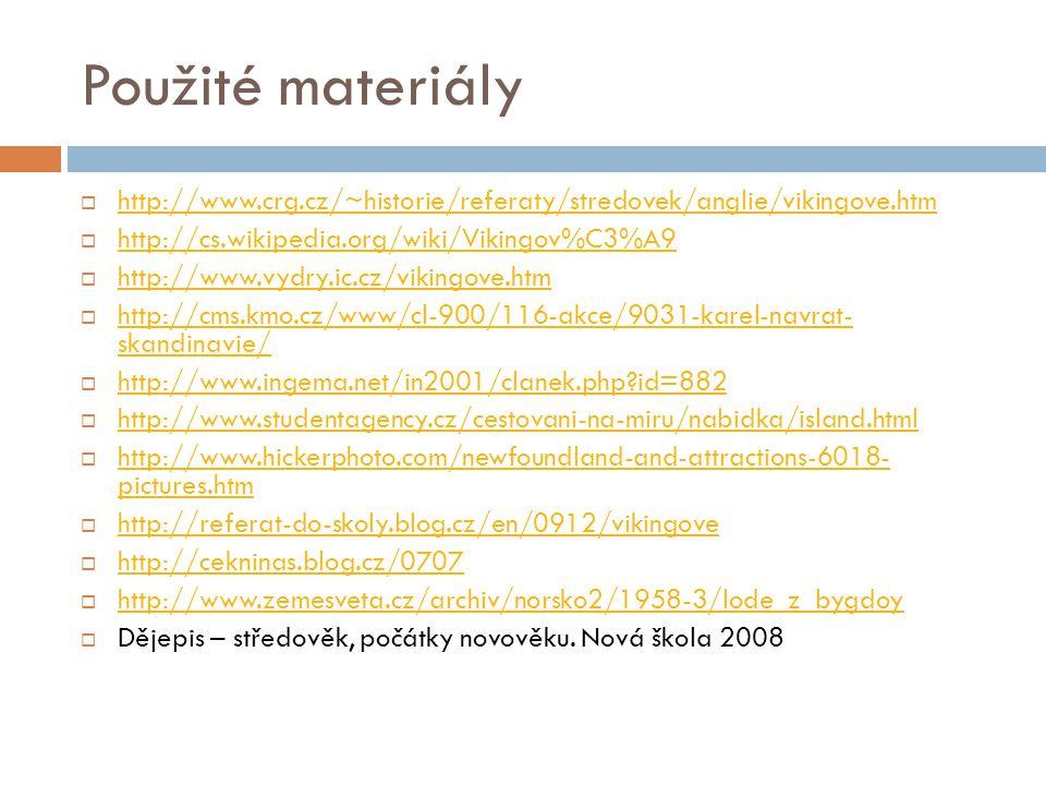 Použité materiály  http://www.crg.cz/~historie/referaty/stredovek/anglie/vikingove.htm http://www.crg.cz/~historie/referaty/stredovek/anglie/vikingov