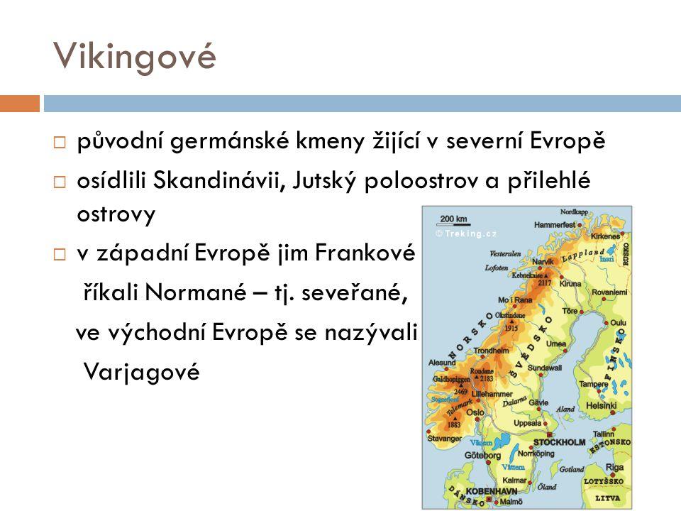 """Vikingové  slovo viking patrně pochází z norského """"vik – záliv, tj."""