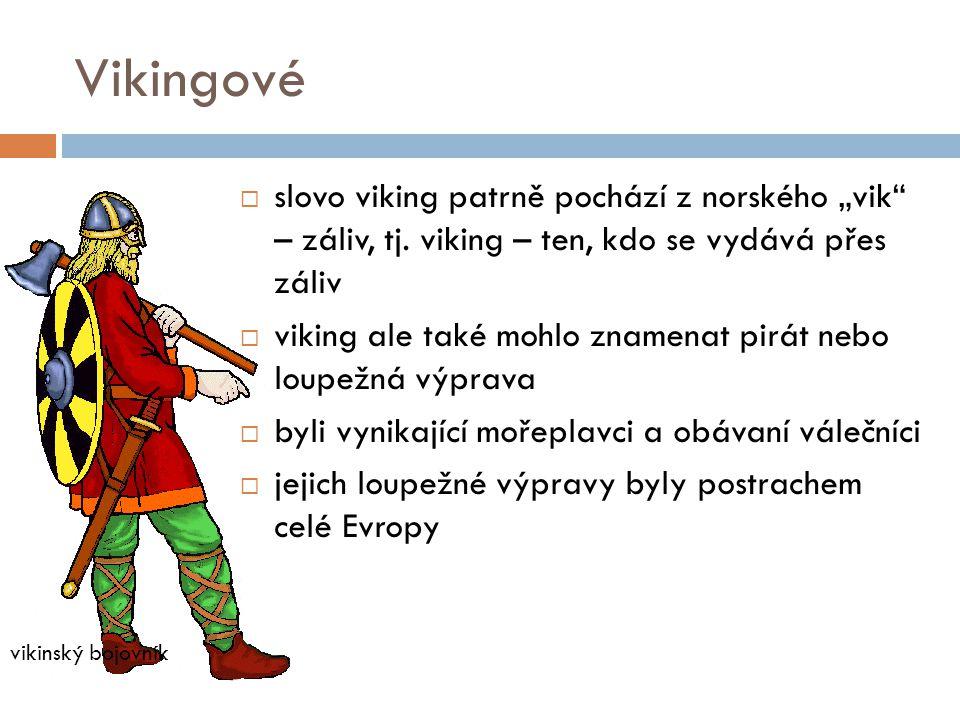 """Vikingové  slovo viking patrně pochází z norského """"vik"""" – záliv, tj. viking – ten, kdo se vydává přes záliv  viking ale také mohlo znamenat pirát ne"""