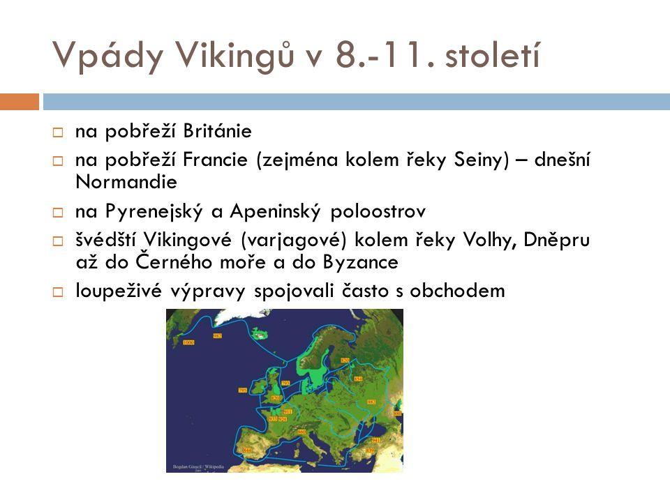 Vpády Vikingů v 8.-11. století  na pobřeží Británie  na pobřeží Francie (zejména kolem řeky Seiny) – dnešní Normandie  na Pyrenejský a Apeninský po