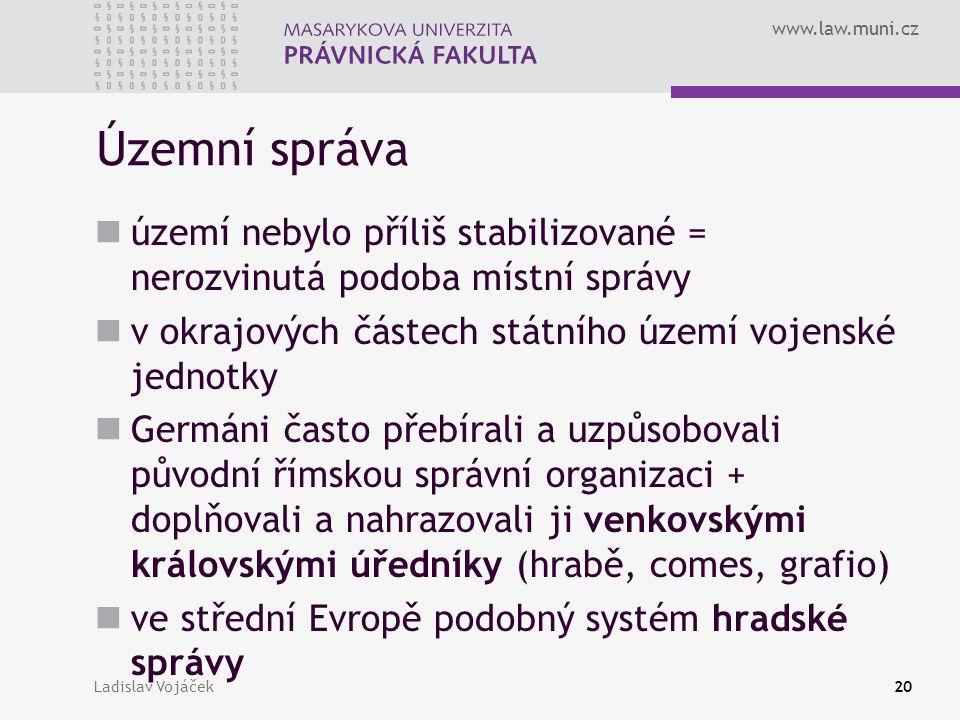 www.law.muni.cz Ladislav Vojáček20 Územní správa území nebylo příliš stabilizované = nerozvinutá podoba místní správy v okrajových částech státního úz