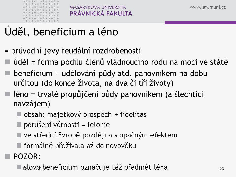 www.law.muni.cz Ladislav Vojáček23 Úděl, beneficium a léno = průvodní jevy feudální rozdrobenosti úděl = forma podílu členů vládnoucího rodu na moci v