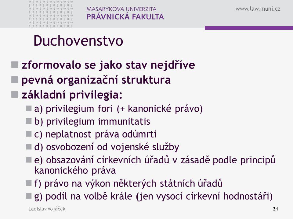 www.law.muni.cz Ladislav Vojáček31 Duchovenstvo zformovalo se jako stav nejdříve pevná organizační struktura základní privilegia: a) privilegium fori