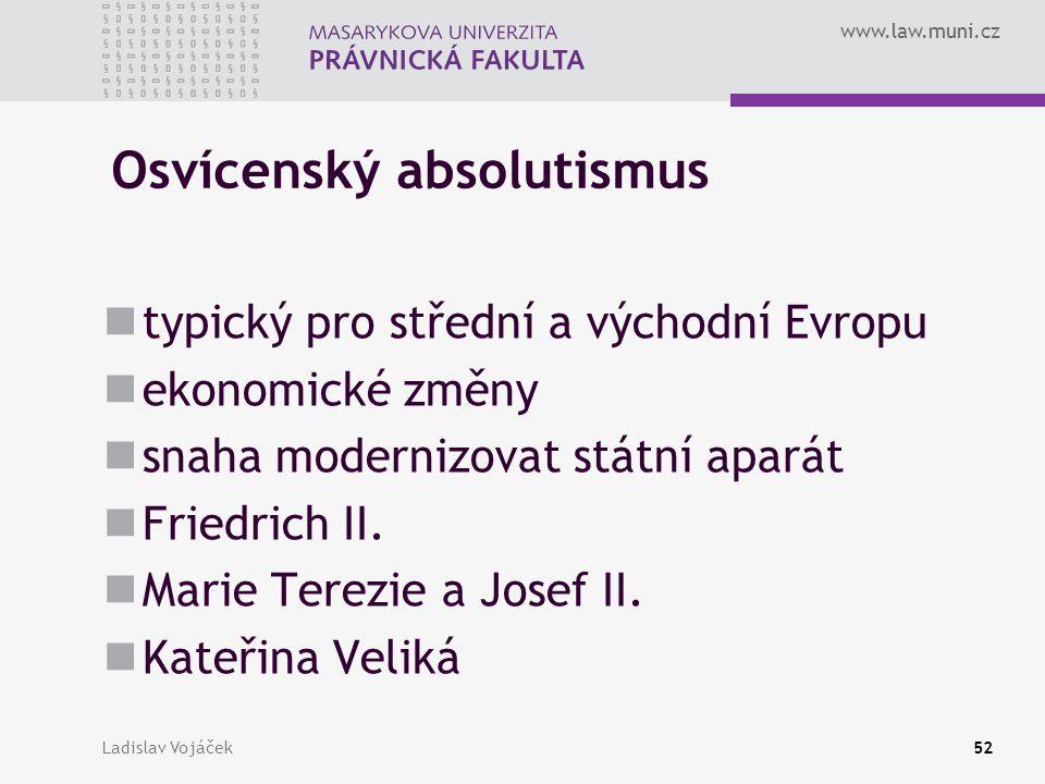 www.law.muni.cz Ladislav Vojáček52 Osvícenský absolutismus typický pro střední a východní Evropu ekonomické změny snaha modernizovat státní aparát Fri