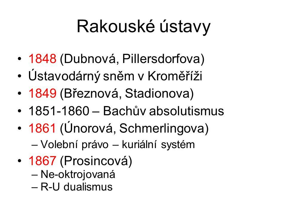 Rakouské ústavy 1848 (Dubnová, Pillersdorfova) Ústavodárný sněm v Kroměříži 1849 (Březnová, Stadionova) 1851-1860 – Bachův absolutismus 1861 (Únorová,