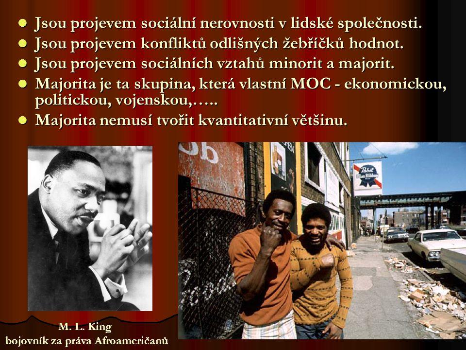 Jsou projevem sociální nerovnosti v lidské společnosti. Jsou projevem sociální nerovnosti v lidské společnosti. Jsou projevem konfliktů odlišných žebř