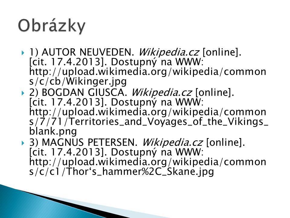  1) AUTOR NEUVEDEN. Wikipedia.cz [online]. [cit. 17.4.2013]. Dostupný na WWW: http://upload.wikimedia.org/wikipedia/common s/c/cb/Wikinger.jpg  2) B
