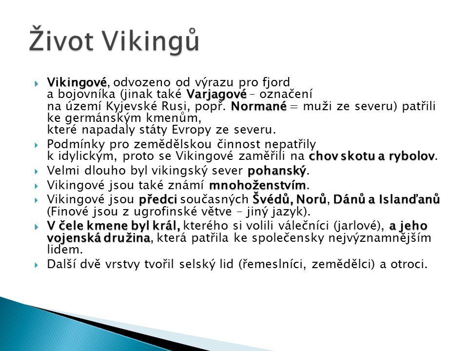  Vikingové Varjagové Normané  Vikingové, odvozeno od výrazu pro fjord a bojovníka (jinak také Varjagové – označení na území Kyjevské Rusi, popř. Nor