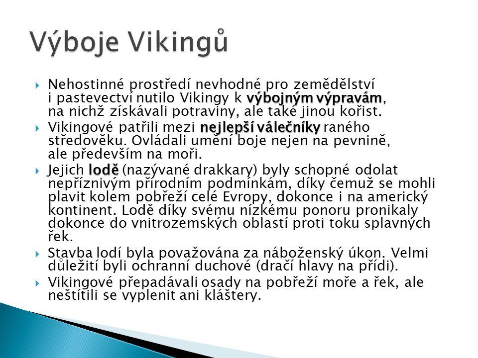 výbojným výpravám  Nehostinné prostředí nevhodné pro zemědělství i pastevectví nutilo Vikingy k výbojným výpravám, na nichž získávali potraviny, ale