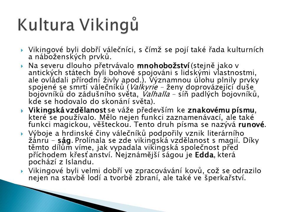  Vikingové byli dobří válečníci, s čímž se pojí také řada kulturních a náboženských prvků. mnohobožství  Na severu dlouho přetrvávalo mnohobožství (