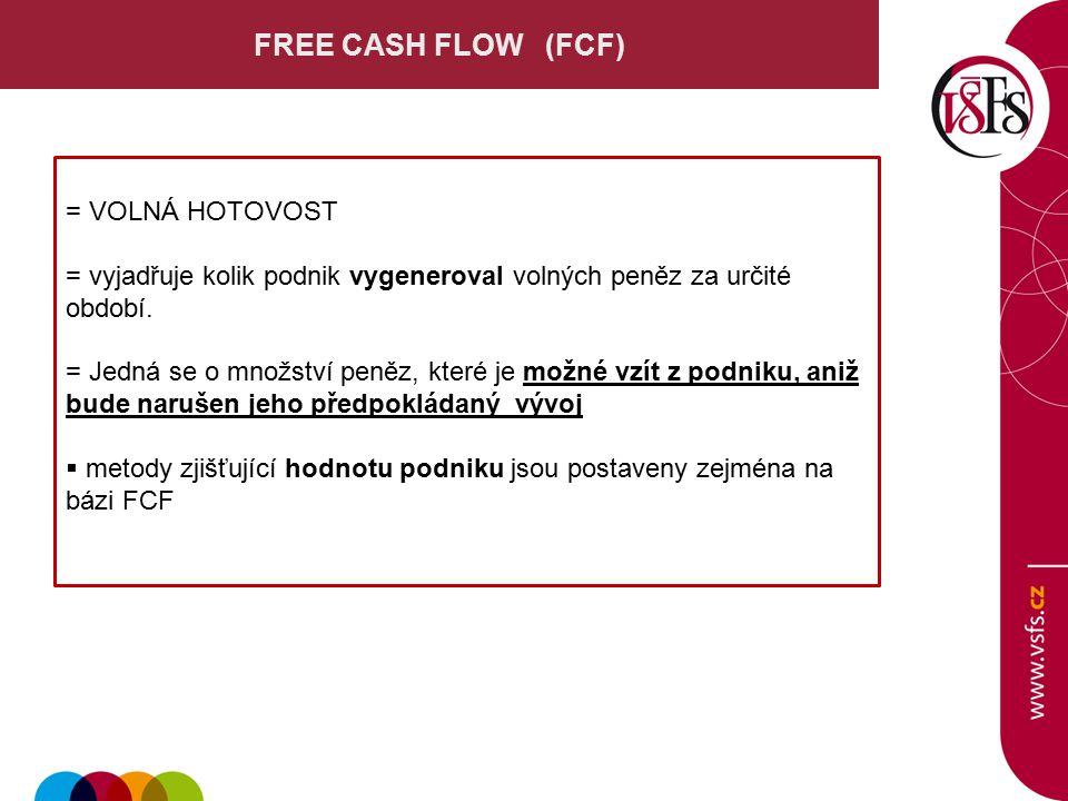 FREE CASH FLOW (FCF) = VOLNÁ HOTOVOST = vyjadřuje kolik podnik vygeneroval volných peněz za určité období. = Jedná se o množství peněz, které je možné