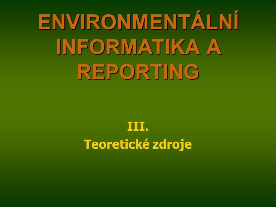 ENVIRONMENTÁLNÍ INFORMATIKA A REPORTING III. Teoretické zdroje