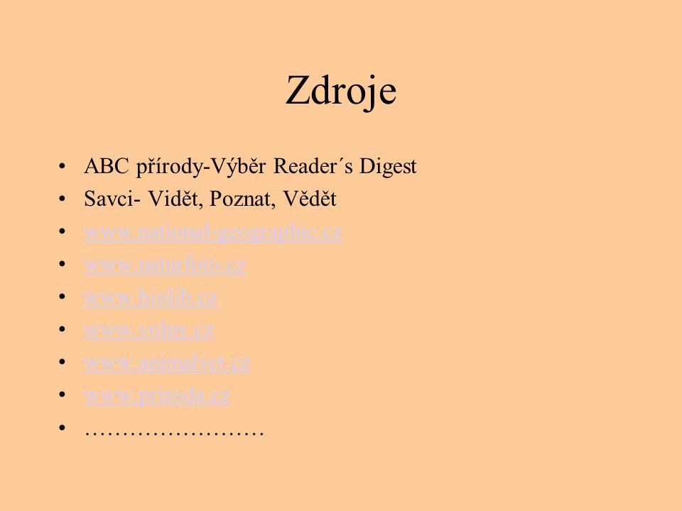 Zdroje ABC přírody-Výběr Reader´s Digest Savci- Vidět, Poznat, Vědět www.national-geographic.cz www.naturfoto.cz www.biolib.cz www.volny.cz www.animal