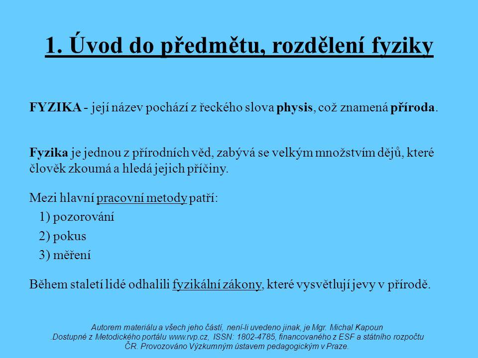 1. Úvod do předmětu, rozdělení fyziky FYZIKA - její název pochází z řeckého slova physis, což znamená příroda. Fyzika je jednou z přírodních věd, zabý