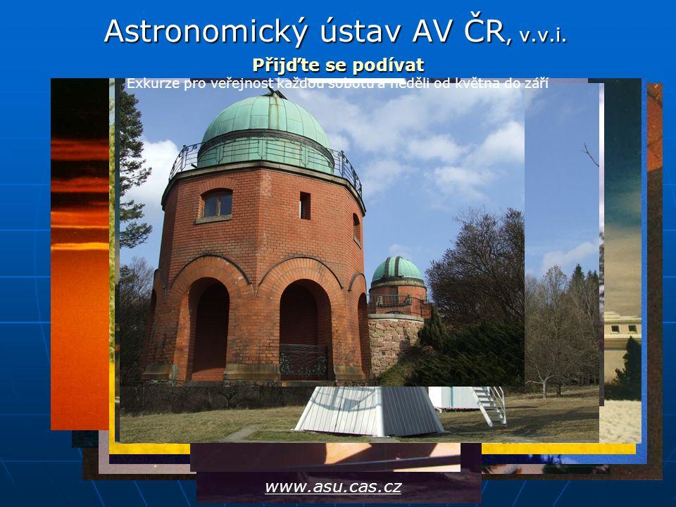 Astronomický ústav AV ČR, v.v.i. Přijďte se podívat www.asu.cas.cz Exkurze pro veřejnost každou sobotu a neděli od května do září
