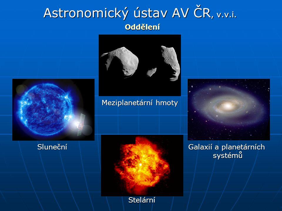 Astronomický ústav AV ČR, v.v.i. Sluneční Oddělení Stelární Meziplanetární hmoty Galaxií a planetárních systémů systémů