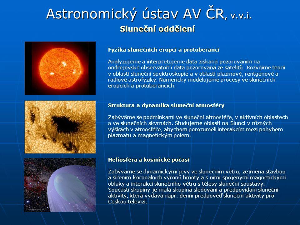 Astronomický ústav AV ČR, v.v.i. Sluneční oddělení Fyzika slunečních erupcí a protuberancí Analyzujeme a interpretujeme data získaná pozorováním na on