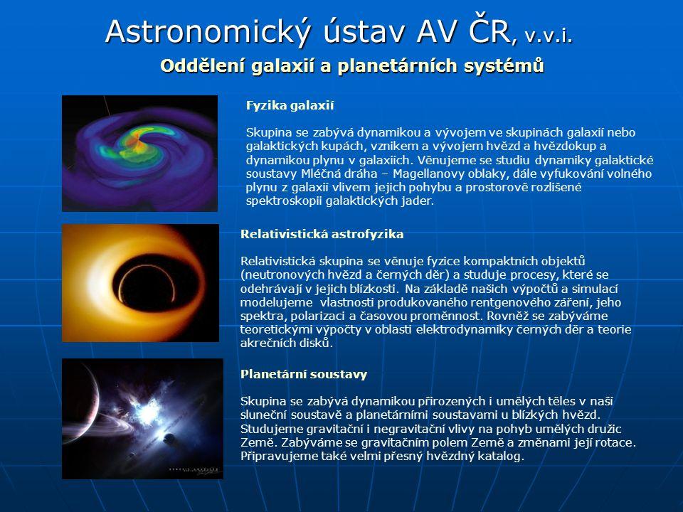 Astronomický ústav AV ČR, v.v.i. Oddělení galaxií a planetárních systémů Relativistická astrofyzika Relativistická skupina se věnuje fyzice kompaktníc