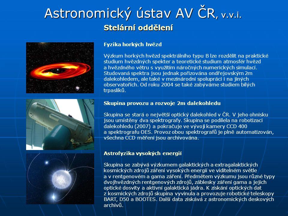 Astronomický ústav AV ČR, v.v.i. Stelární oddělení Skupina provozu a rozvoje 2m dalekohledu Skupina se stará o největší optický dalekohled v ČR. V jeh