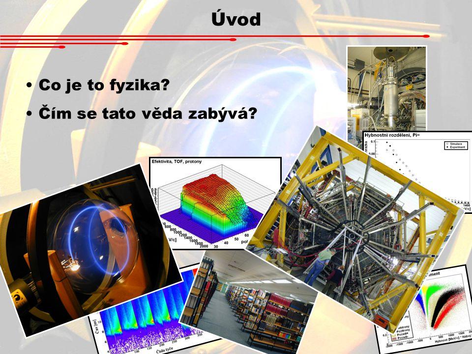 Úvod Co je to fyzika? Čím se tato věda zabývá?
