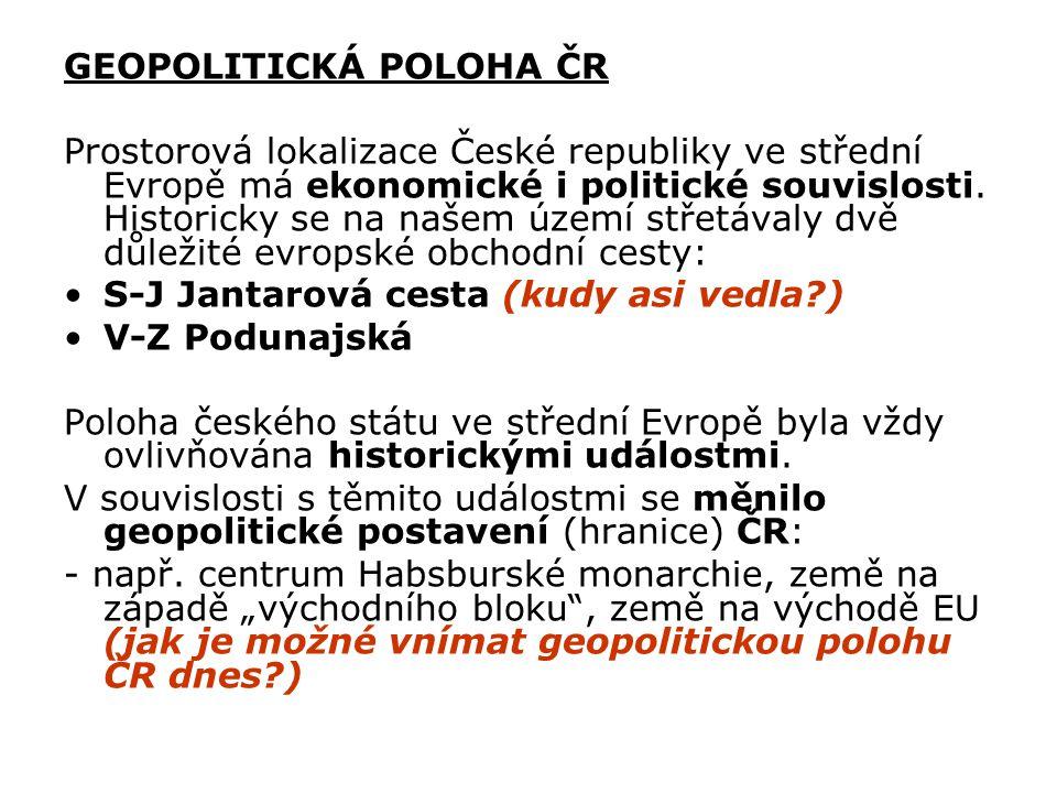 GEOPOLITICKÁ POLOHA ČR Prostorová lokalizace České republiky ve střední Evropě má ekonomické i politické souvislosti.