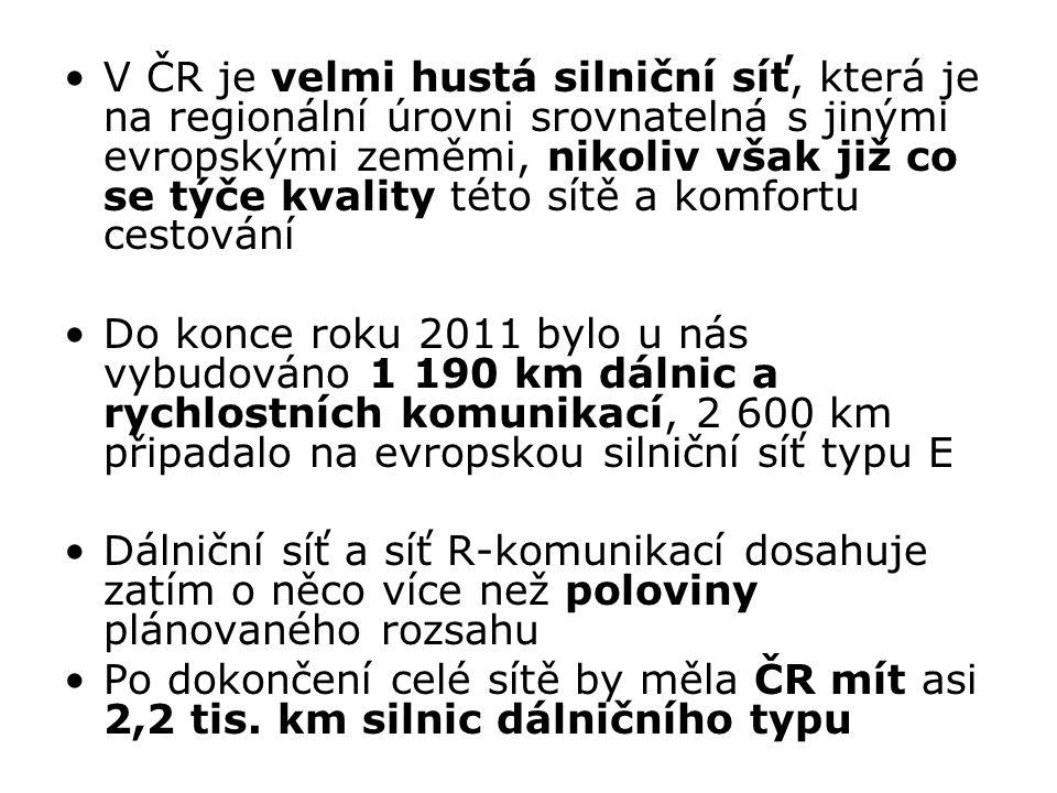 V ČR je velmi hustá silniční síť, která je na regionální úrovni srovnatelná s jinými evropskými zeměmi, nikoliv však již co se týče kvality této sítě a komfortu cestování Do konce roku 2011 bylo u nás vybudováno 1 190 km dálnic a rychlostních komunikací, 2 600 km připadalo na evropskou silniční síť typu E Dálniční síť a síť R-komunikací dosahuje zatím o něco více než poloviny plánovaného rozsahu Po dokončení celé sítě by měla ČR mít asi 2,2 tis.