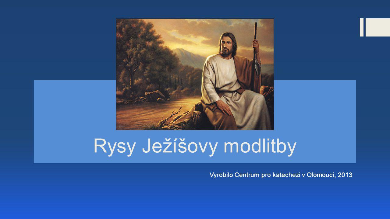 Rysy Ježíšovy modlitby Vyrobilo Centrum pro katechezi v Olomouci, 2013