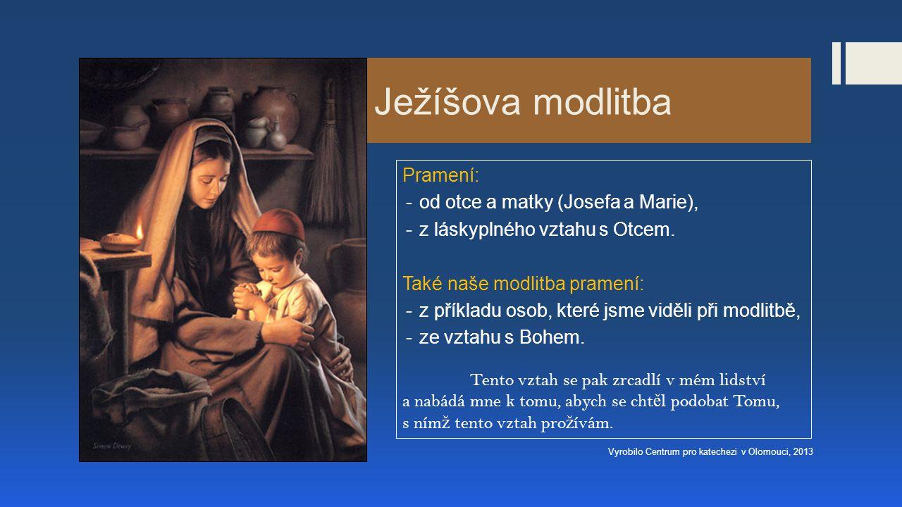 Ježíšova modlitba Pramení: -od otce a matky (Josefa a Marie), -z láskyplného vztahu s Otcem.