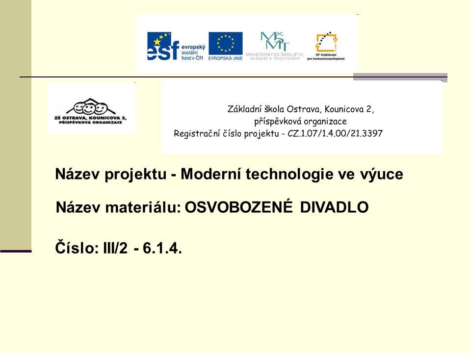 Název projektu - Moderní technologie ve výuce Název materiálu: OSVOBOZENÉ DIVADLO Číslo: III/2 - 6.1.4.