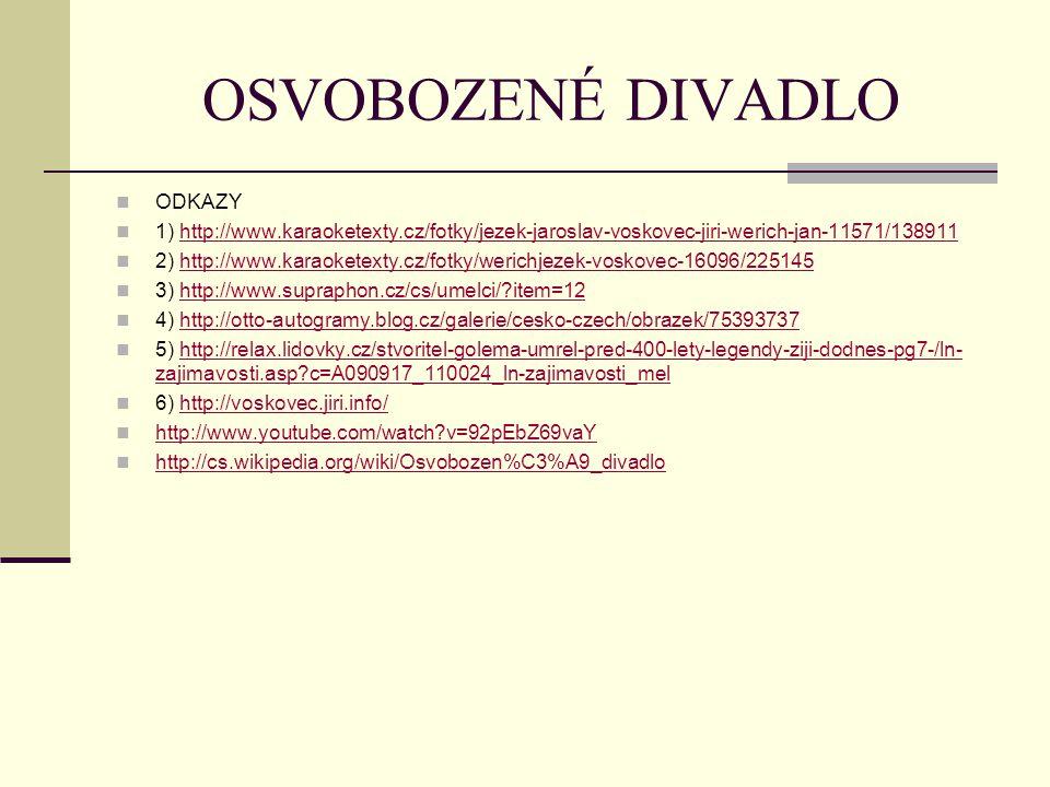 OSVOBOZENÉ DIVADLO ODKAZY 1) http://www.karaoketexty.cz/fotky/jezek-jaroslav-voskovec-jiri-werich-jan-11571/138911http://www.karaoketexty.cz/fotky/jez
