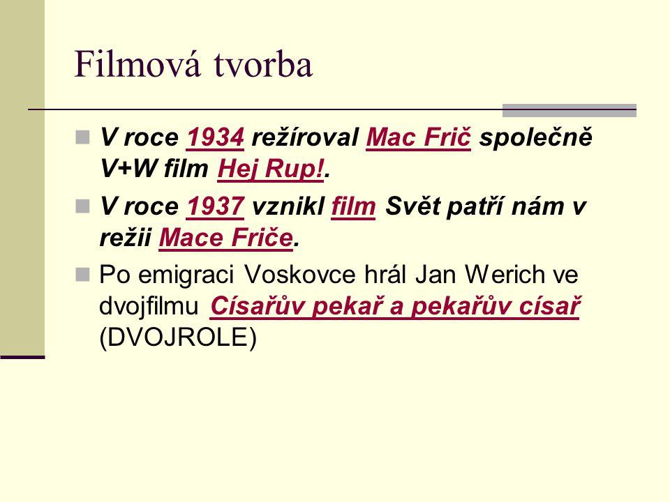 Filmová tvorba V roce 1934 režíroval Mac Frič společně V+W film Hej Rup!.1934Mac FričHej Rup! V roce 1937 vznikl film Svět patří nám v režii Mace Frič