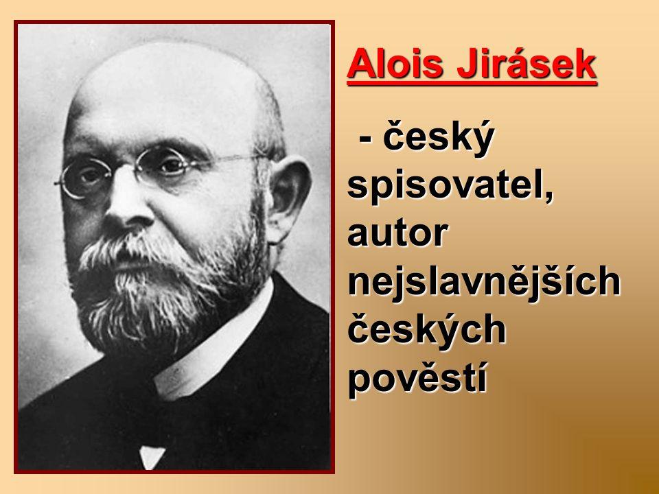 Alois Jirásek - český spisovatel, autor nejslavnějších českých pověstí - český spisovatel, autor nejslavnějších českých pověstí